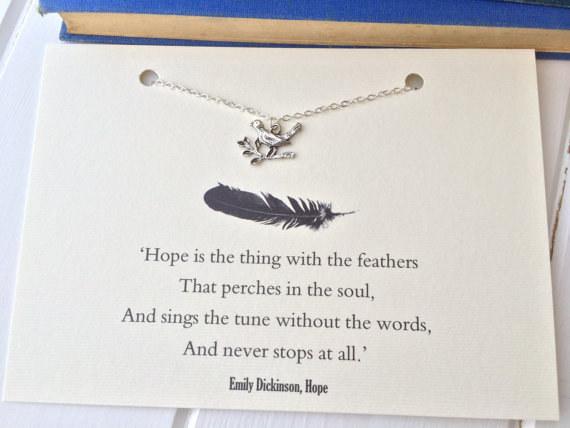 Naděje je věc s peřím, která se usadí v duši. A zpívá melodii beze slov a vůbec nikdy nepřestane.