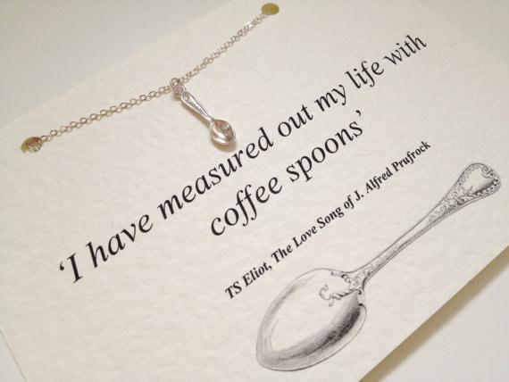 TS Eliot - Odměřoval jsem svůj život kávovou lžičkou.